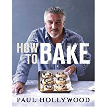 How to Bake (Hardback) By (author) Paul Hollywood