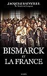 Bismarck et la France par Bainville