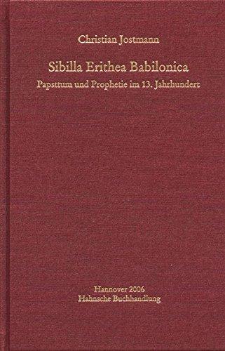 Sibilla Erithea Babilonica: Papsttum und Prophetie im 13. Jahrhundert (Monumenta Germaniae Historica. Schriften)