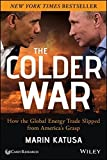 img - for The Colder War: How the Global Energy Trade Slipped from America's Grasp by Marin Katusa (2014-11-10) book / textbook / text book