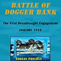 Battle of Dogger Bank: The First Dreadnought Engagement, January 1915 Audiobook by Tobias Philbin, Tobias R. Philbin Narrated by Claton Butcher