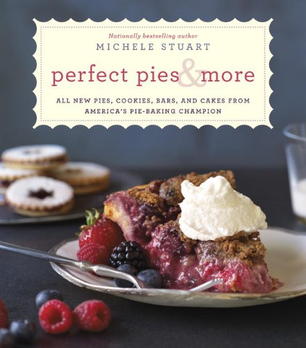 Perfect Pies & More: All New Pies, Cookies, Bars, and Cakes from America's Pie-Baking Champion by Michele Stuart