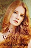On Fallen Wings, Jamie McHenry, 1493674765
