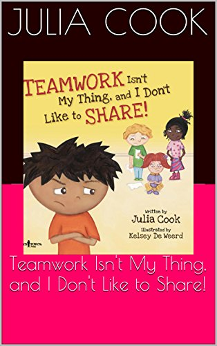 Teamwork Isn't My Thing, and I Don't Like to Share! (BEST ME I Can Be Book 4)