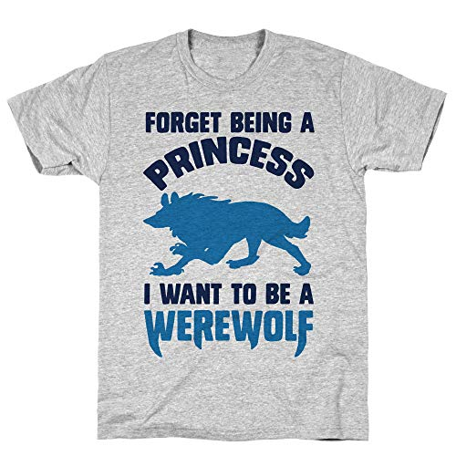 LookHUMAN Forget Being A Princess I Want to Be A Werewolf XL Athletic Gray Men's Cotton Tee]()