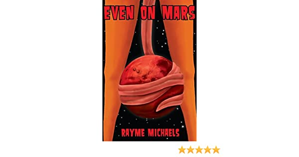 Even on Mars - Kindle edition by Rayme Michaels. Literature & Fiction Kindle eBooks @ Amazon.com.