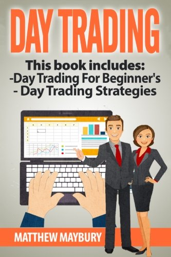 Day Trading: A Beginner's Guide To Day Trading, Day Trading Strategies (Day Trading, Day Trading For Beginner's, Day Trading Strategies) (Volume 4)