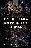 Bonhoeffer's Reception of Luther