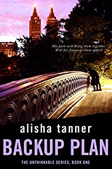 Backup Plan (The Unthinkable Series, Book One) by [Tanner, Alisha]