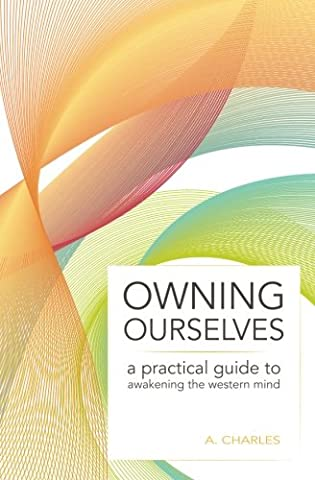 Owning Ourselves: A Practical Guide to Awakening the Western Mind (Practical Guide To Awakening)