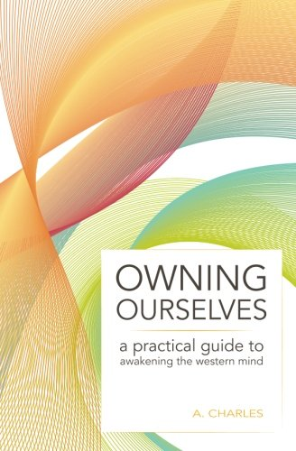 Owning Ourselves: A Practical Guide to Awakening the Western Mind pdf epub
