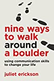 Nine Ways to Walk Around a Boulder: using communication skills to change your life