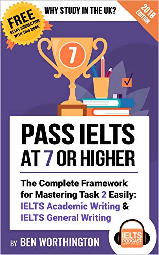 Pass Ielts At 7 Or Higher The Complete Framework For Mastering Task 2 Easily Ielts Academic Writing And Ielts General Writing Why Study In The Uk