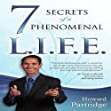 7 Secrets of a Phenomenal L.I.F.E. Audiobook by Howard Partridge Narrated by Howard Partridge