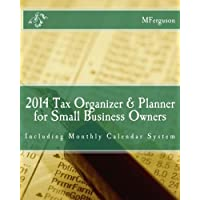 2014 Tax Organizer & Planner for Small Business Owners: Including Monthly Calendar System