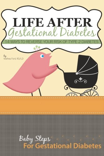Life After Gestational Diabetes: 14 Ways To Reverse Your Risk Of Type 2 Diabetes (Baby Steps For Gestational Diabetes) (Volume 5) PDF