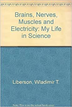 Book Brains, Nerves, Muscles and Electricity: My Life in Science
