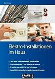 Elektro-Installationen im Haus: Leuchten abnehmen und anschließen   Steckdosen und Lichtschalter erneuern   Erweiterung elektrischer Leitungen   Neue Elektroinstallationen in Haus und Garten (DO IT!)