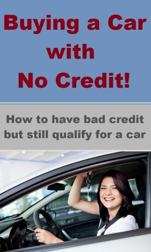 Get A Car With No Credit >> Amazon Com Buying A Car With No Credit How To Have Bad