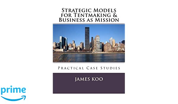 Strategic Models for Tentmaking & Business as Mission: Practical