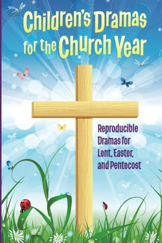 Children's Dramas for the Church Year: Reproducible Dramas for Lent, Easter, and Pentecost ()