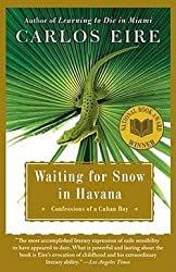 Carlos M. N. Eire: Waiting for Snow in Havana : Confessions of a Cuban Boy (Paperback); 2003 Edition