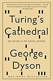 Turing's Cathedral: The Origins of the Digital Univ