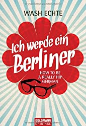 Ich werde ein Berliner: How to be a really hip German
