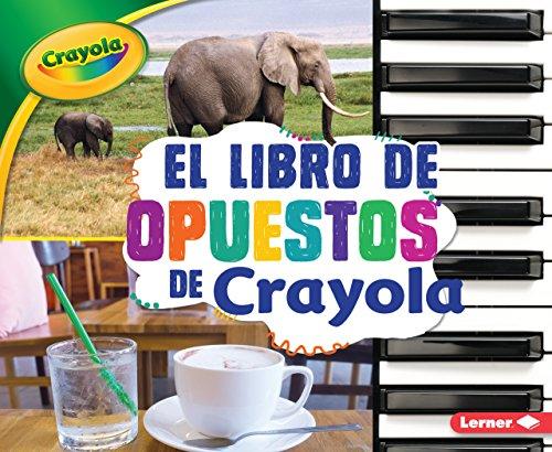 El libro de opuestos de Crayola/ The Crayola Opposites Book (Conceptos Crayola/ Crayola Concepts) (Spanish - R Shades Sol