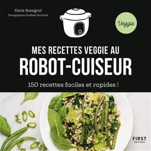 Mes recettes veggie au robot-cuiseur : 150 recettes faciles et rapides!: Amazon.es: Rossignol, Marie, Smolinski, Isabelle: Libros en idiomas extranjeros