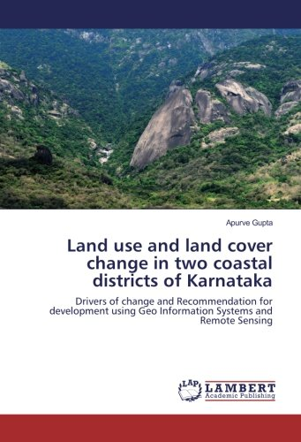 Land use and land cover change in two coastal districts of Karnataka: Drivers of change and Recommendation for development using Geo Information Systems and Remote Sensing