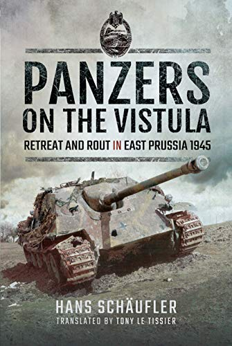 Panzers on the Vistula: Retreat and Rout in East Prussia 1945