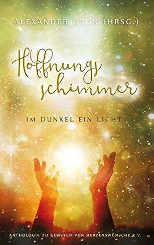 Hoffnungsschimmer - Im Dunkel ein Licht: Anthologie zu Gunsten von Herzenswünsche e.V.
