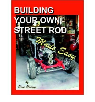 [ Building Your Own Street Rod Made Easy[ BUILDING YOUR OWN STREET ROD MADE EASY ] By Harvey, Dave ( Author )Feb-01-2007 Paperback PDF