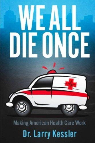 We All Die Once: Making American Health Care Work pdf