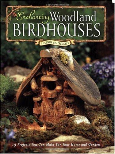 Enchanting Woodland Birdhouses by Lucinda Claire Macy - Woodlands Macys