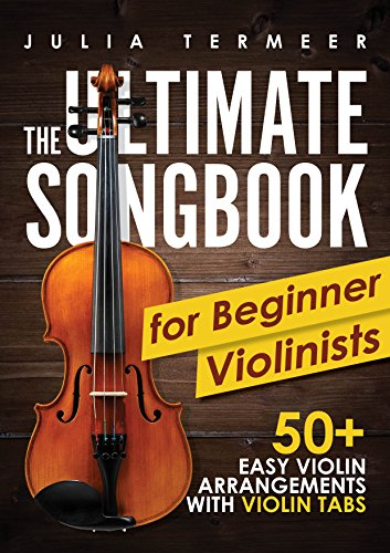 (The Ultimate Songbook for Beginner Violinists: 50+ Easy Violin Arrangements with Violin Tabs)