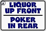 Liquor Up Front Poker In Rear 8''x12'' Aluminum Metal Plate Gift Sign Novelty Sign S073 for Home/Man Cave Decor