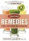 The Juice Lady's Remedies for Thyroid Disorders, CN, Cherie, Cherie Calbom, MS, CN, 1629982040