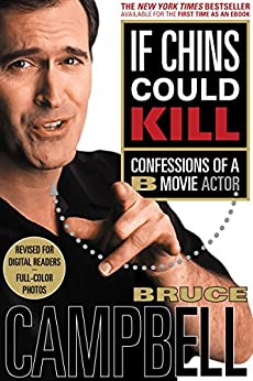 If Chins Could Kill: Confessions of a B Movie Actor by [Campbell, Bruce]