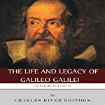 Legendary Scientists: The Life and Legacy of Galileo Galilei |  Charles River Editors