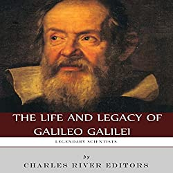Legendary Scientists: The Life and Legacy of Galileo Galilei