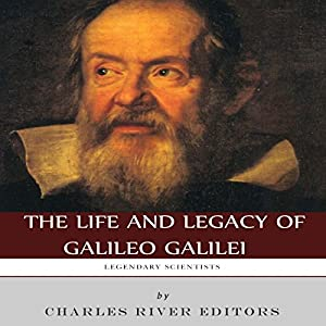 Legendary Scientists: The Life and Legacy of Galileo Galilei Audiobook