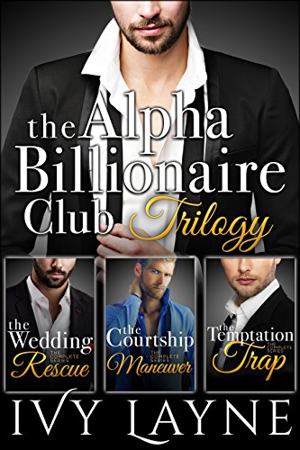 The Alpha Billionaire Club Trilogy: The Wedding Rescue, The Courtship Maneuver, & The Temptation Trap (Best Las Vegas Weddings)