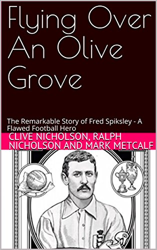 Flying Over An Olive Grove: The Remarkable Story of Fred Spiksley - A Flawed Football ()