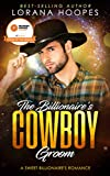 The Billionaire's Cowboy Groom: Sweet, Clean, Christian Billionaire Romance (Sweet Billionaires Book 4)