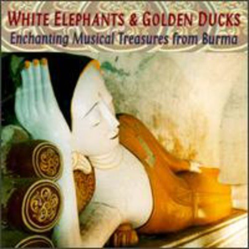 Cover of White Elephants & Golden Ducks: Enchanting Musical Treasures from Burma