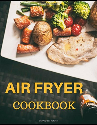Air Fryer Cookbook: Simple, Delicious Air Fryer Recipes ! by John Jackson