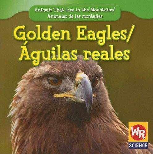 Read Online Golden Eagles/ Aguilas reales (Animals That Live in the Mountains/Animales De Las Montañas) (English and Spanish Edition) pdf epub