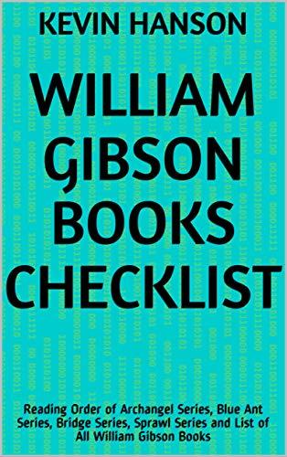 William Gibson Books Checklist: Reading Order of Archangel Series, Blue Ant Series, Bridge Series, Sprawl Series and List of All William Gibson Books